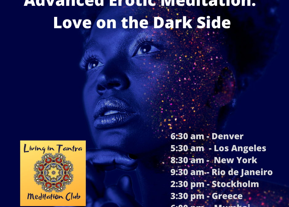 Advanced Practices in Erotic Meditation: Love on the Dark Side