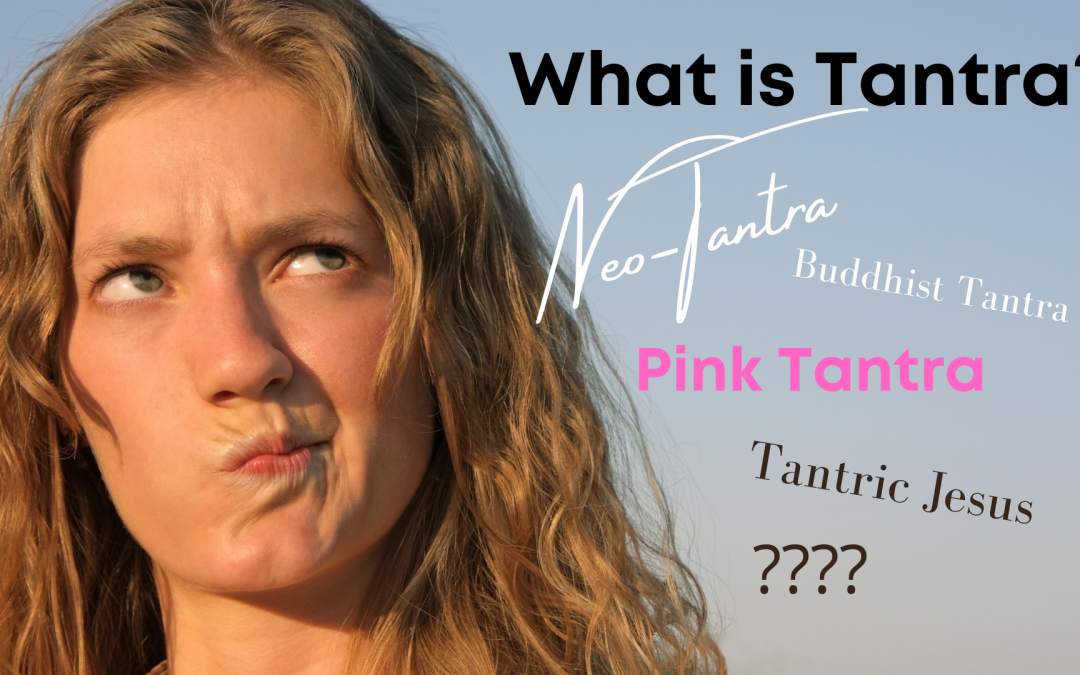 The Million Dollar Question is, What is Tantra?